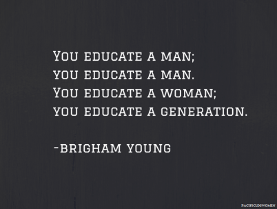 You educate a man; you educate a manYou